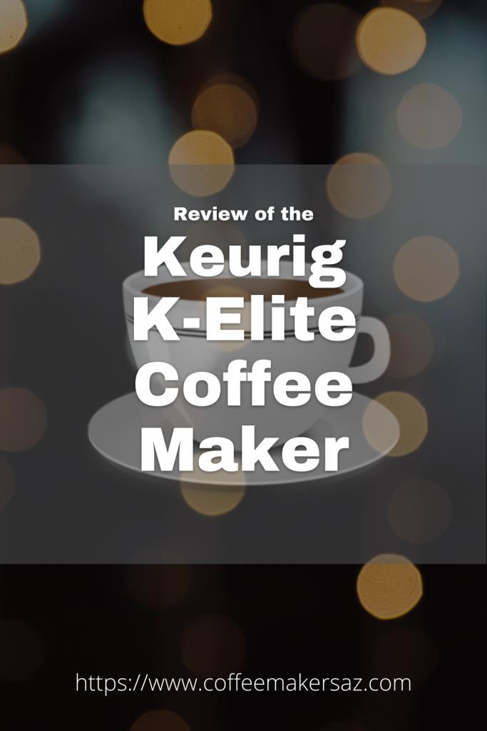 Keurig K-Elite Coffee Maker Review