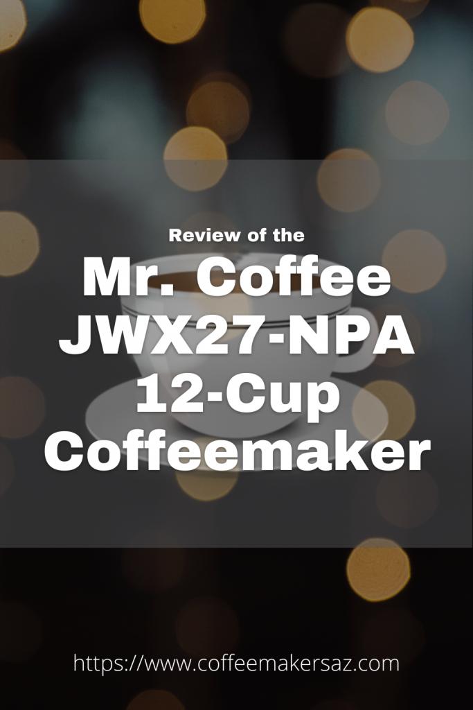 Mr. Coffee JWX27-NPA Coffeemaker Review