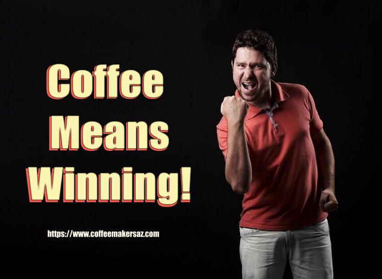 coffee means winning